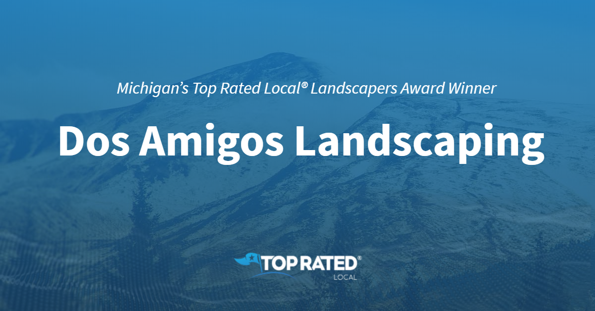 Michigan's Top Rated Local® Landscapers Award Winner: Dos Amigos Landscaping