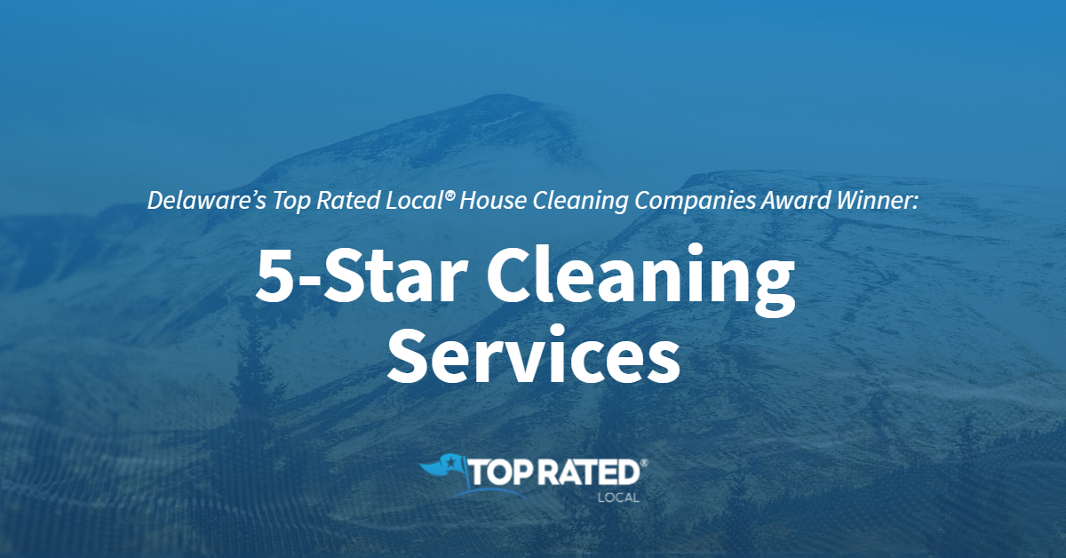 Delaware's Top Rated Local® House Cleaning Companies Award Winner: 5-Star Cleaning Services