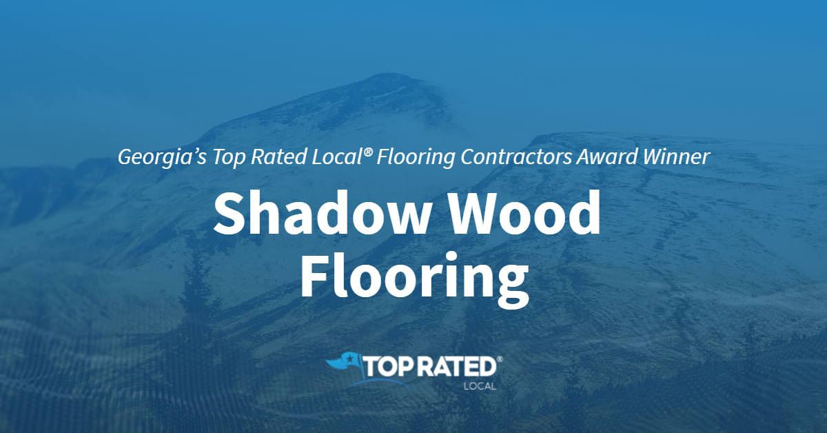 Georgia's Top Rated Local® Flooring Contractors Award Winner: Shadow Wood Flooring