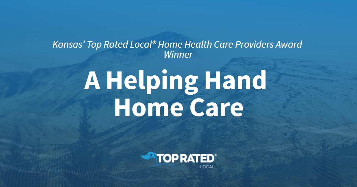 Kansas' Top Rated Local® Home Health Care Providers Award Winner: A Helping Hand Home Care