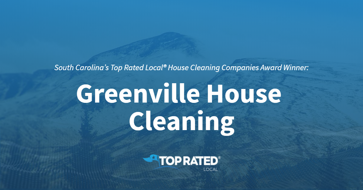 South Carolina's Top Rated Local® House Cleaning Companies Award Winner: Greenville House Cleaning