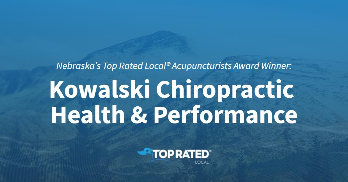 Nebraska's Top Rated Local® Acupuncturists Award Winner: Kowalski Chiropractic Health & Performance