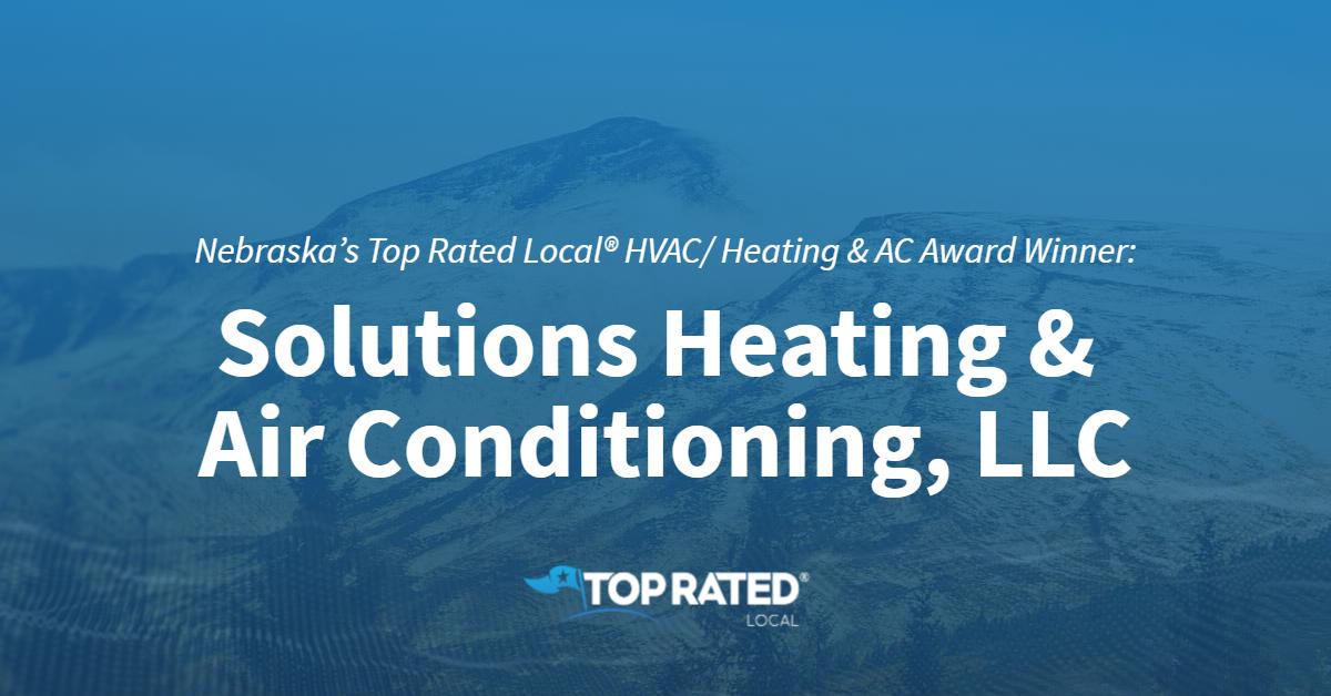 Nebraska's Top Rated Local® HVAC/ Heating & AC Award Winner: Solutions Heating & Air Conditioning, LLC