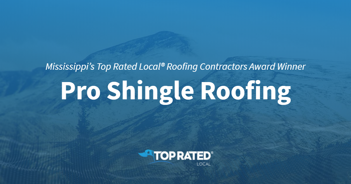Mississippi's Top Rated Local® Roofing Contractors Award Winner: Pro Shingle Roofing