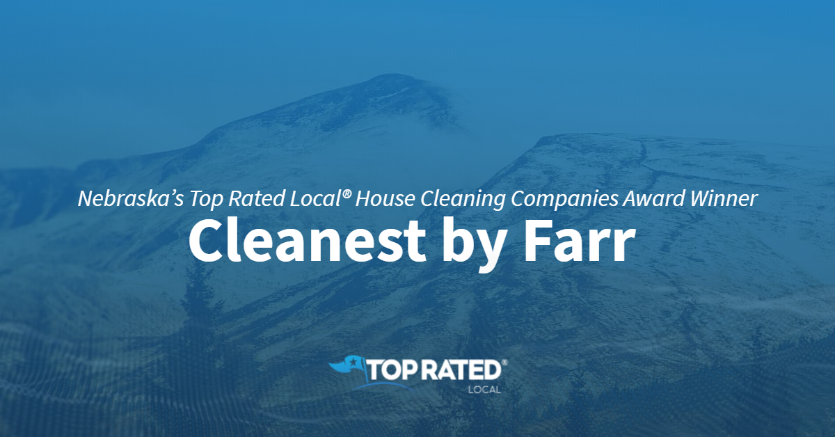 Nebraska's Top Rated Local® House Cleaning Companies Award Winner: Cleanest by Farr