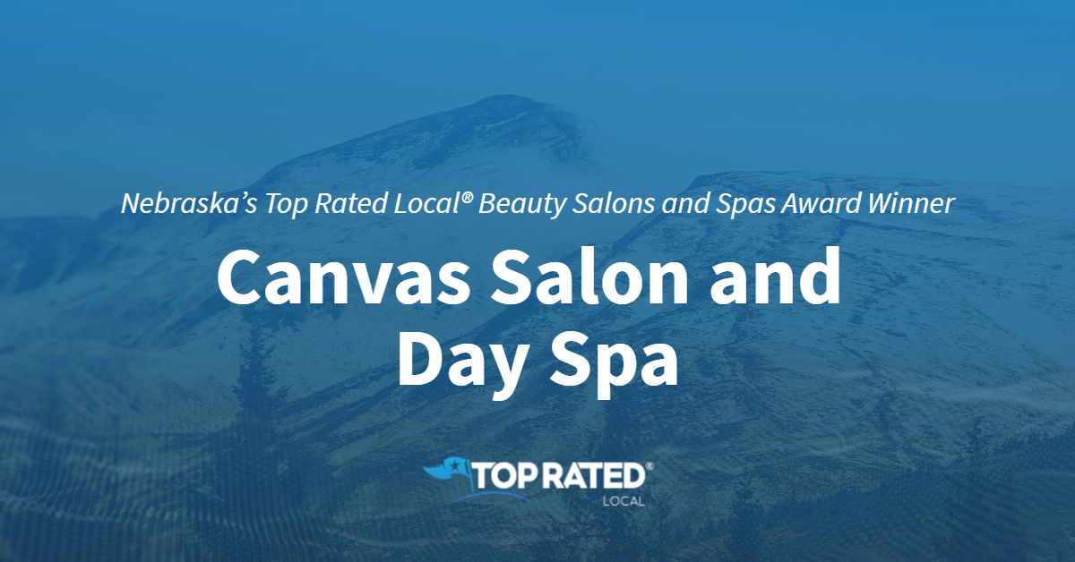 Nebraska's Top Rated Local® Beauty Salons and Spas Award Winner: Canvas Salon and Day Spa