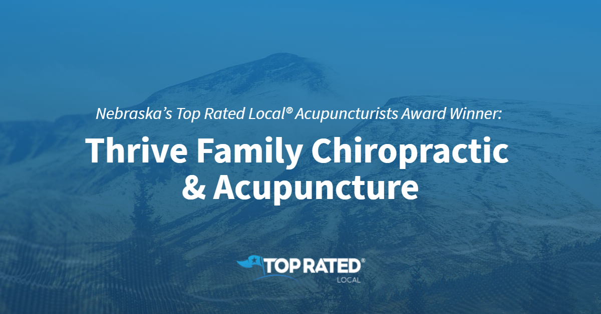 Nebraska's Top Rated Local® Acupuncturists Award Winner: Thrive Family Chiropractic & Acupuncture