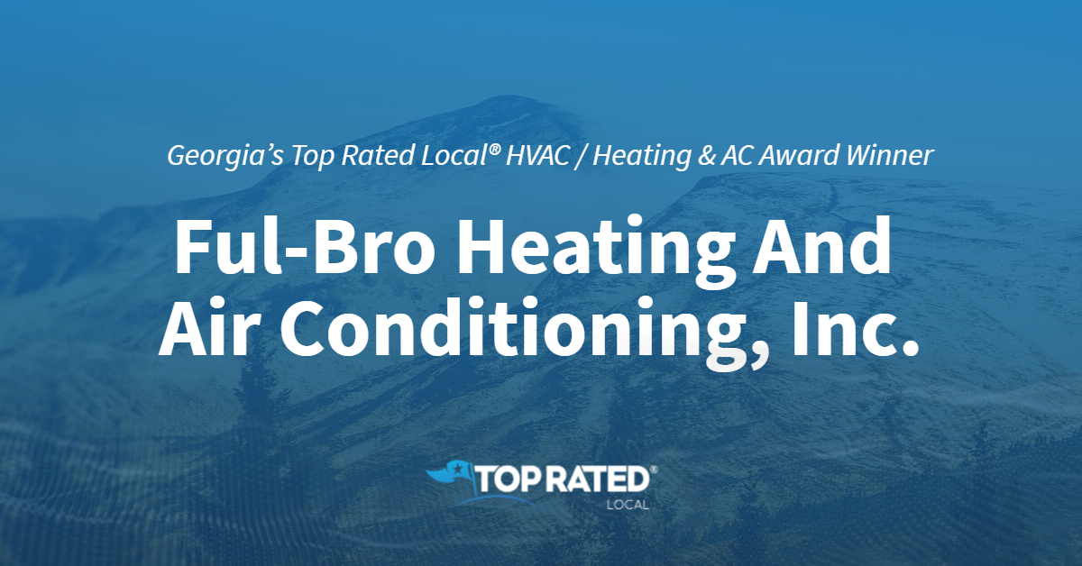 Georgia's Top Rated Local® HVAC / Heating & AC Award Winner: Ful-Bro Heating And Air Conditioning, Inc.
