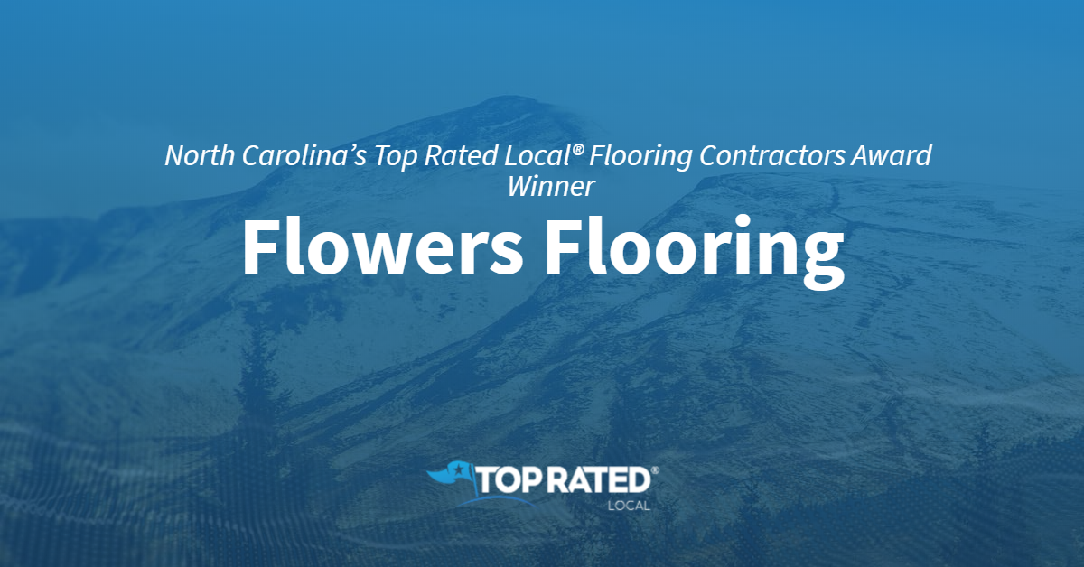 North Carolina's Top Rated Local® Flooring Contractors Award Winner: Flowers Flooring