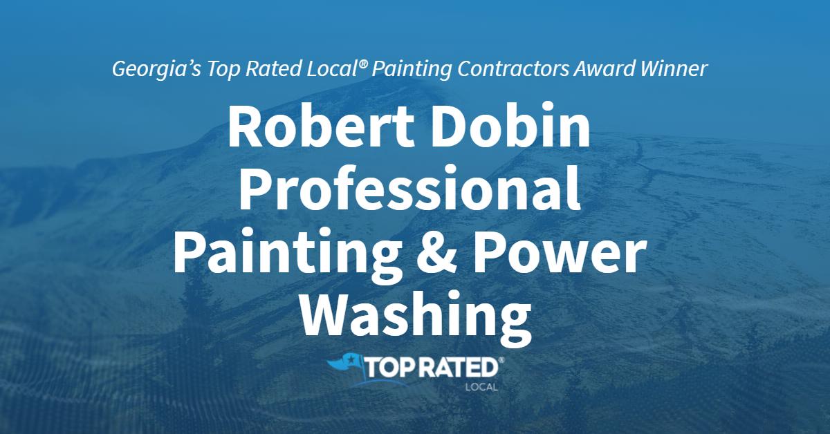 Georgia's Top Rated Local® Painting Contractors Award Winner: Robert Dobin Professional Painting & Power Washing