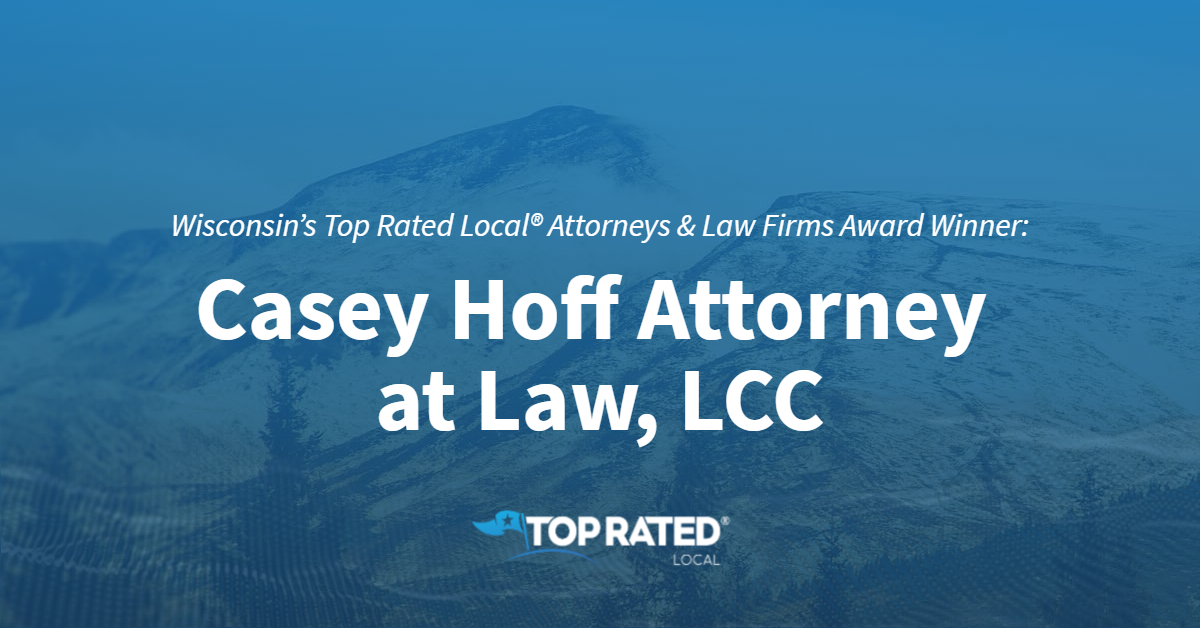Wisconsin's Top Rated Local® Attorneys & Law Firms Award Winner: Casey Hoff Attorney at Law, LCC