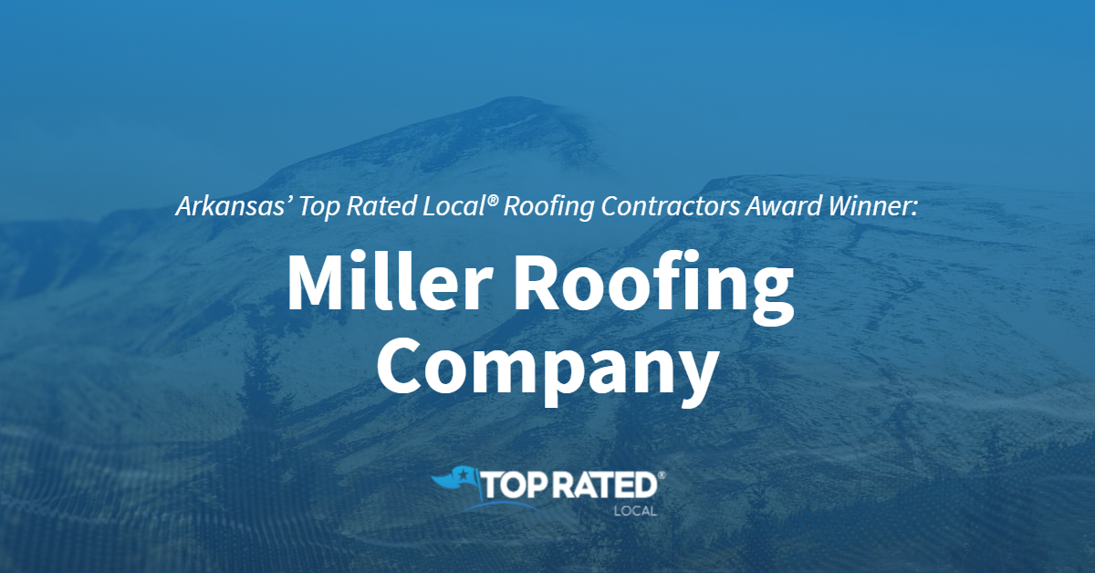 Arkansas' Top Rated Local® Roofing Contractors Award Winner: Miller Roofing Company