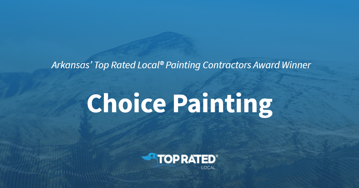 Arkansas' Top Rated Local® Painting Contractors Award Winner: Choice Painting