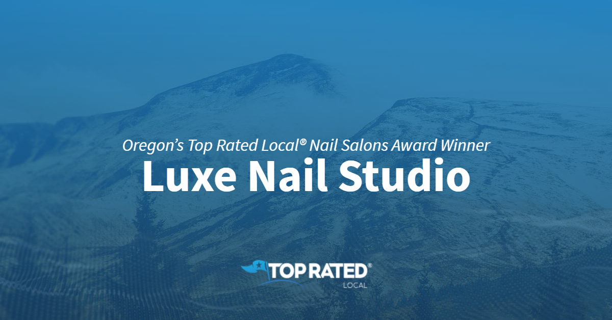 Oregon's Top Rated Local® Nail Salons Award Winner: Luxe Nail Studio
