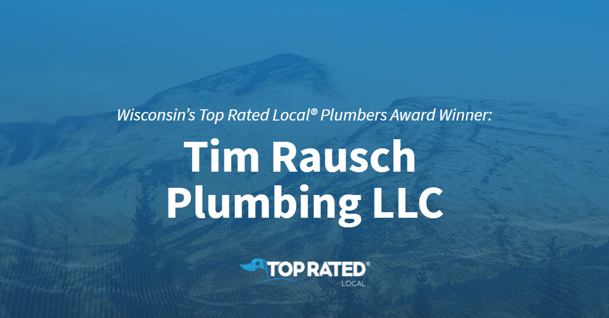 Wisconsin's Top Rated Local® Plumbers Award Winner: Tim Rausch Plumbing LLC