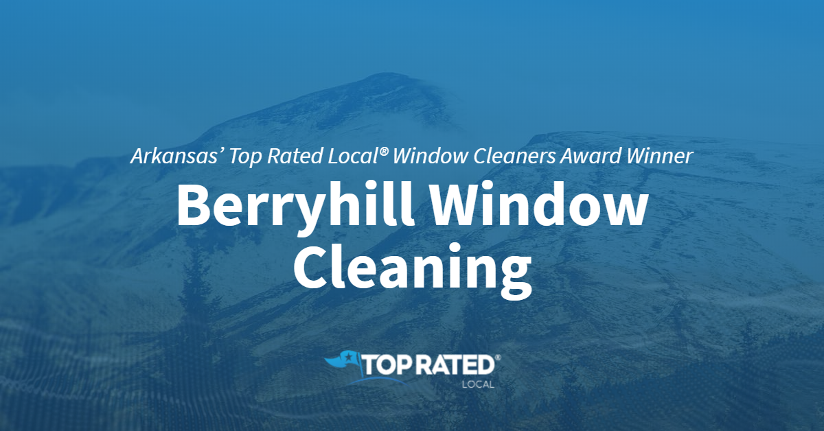 Arkansas' Top Rated Local® Window Cleaners Award Winner: Berryhill Window Cleaning