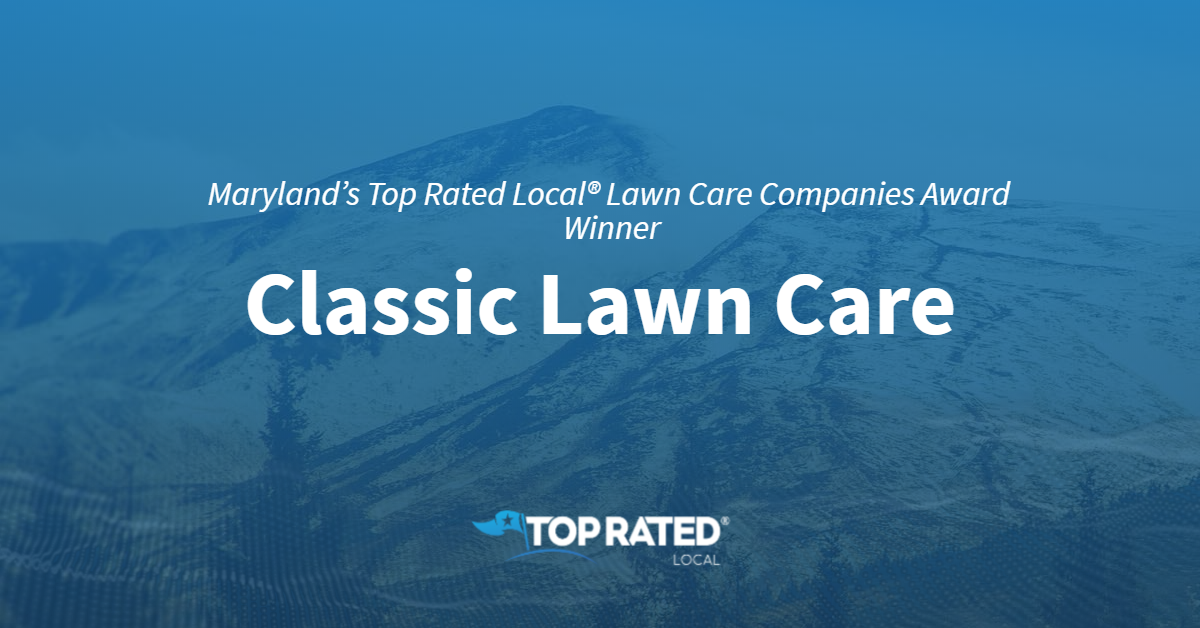Maryland's Top Rated Local® Lawn Care Companies Award Winner: Classic Lawn Care