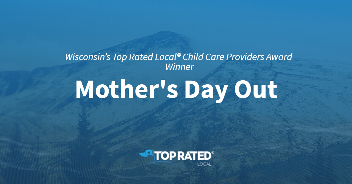 Wisconsin's Top Rated Local® Child Care Providers Award Winner: Mother's Day Out