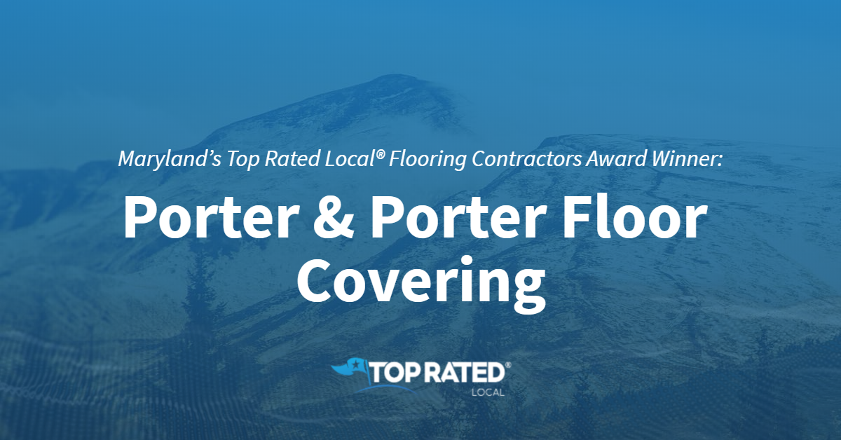 Maryland's Top Rated Local® Flooring Contractors Award Winner: Porter & Porter Floor Covering