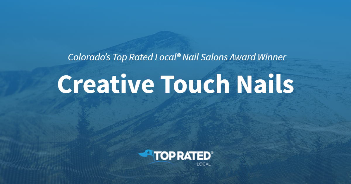 Colorado's Top Rated Local® Nail Salons Award Winner: Creative Touch Nails