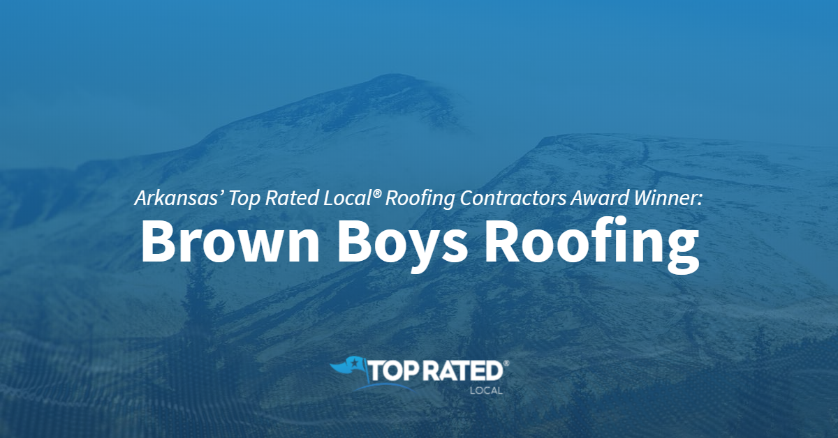 Arkansas' Top Rated Local® Roofing Contractors Award Winner: Brown Boys Roofing