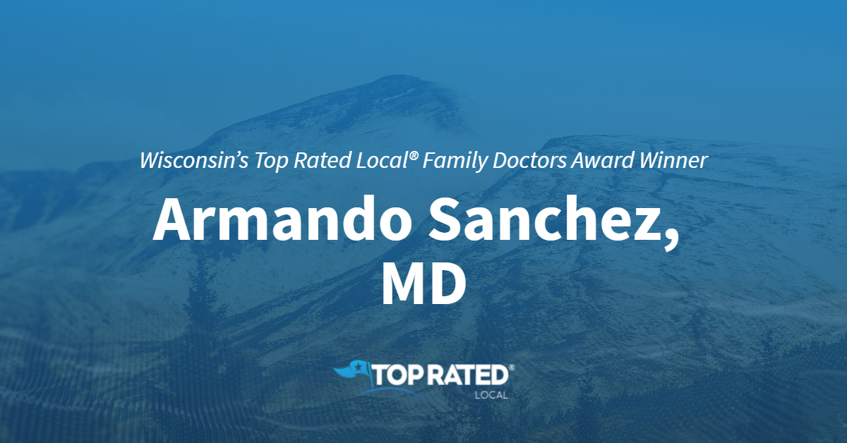 Wisconsin's Top Rated Local® Family Doctors Award Winner: Armando Sanchez, MD