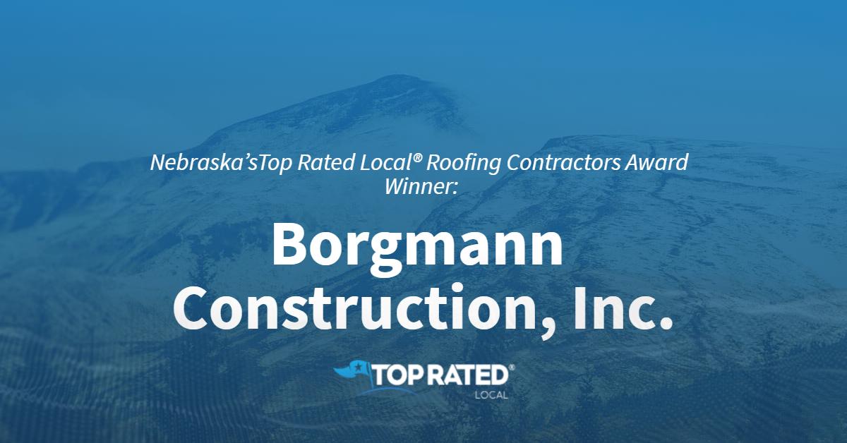 Nebraska's Top Rated Local® Roofing Contractors Award Winner: Borgmann Construction, Inc.