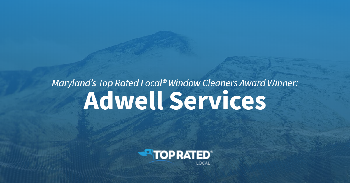 Maryland's Top Rated Local® Window Cleaners Award Winner: Adwell Services