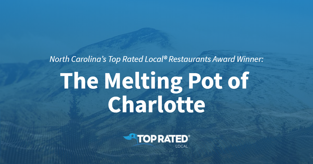 North Carolina's Top Rated Local® Restaurants Award Winner: The Melting Pot of Charlotte
