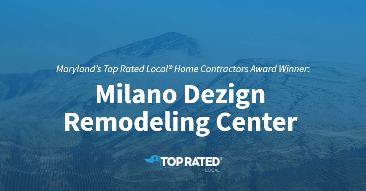 Maryland's Top Rated Local® Home Contractors Award Winner: Milano Dezign Remodeling Center