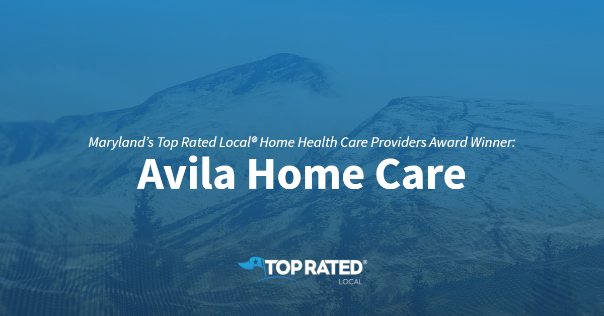 Maryland's Top Rated Local® Home Health Care Providers Award Winner: Avila Home Care