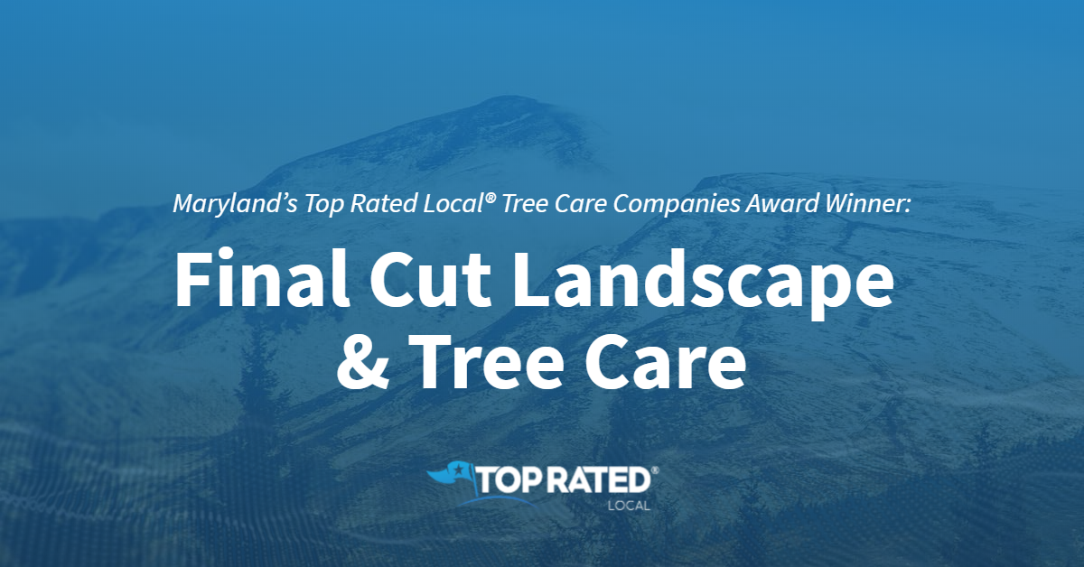 Maryland's Top Rated Local® Tree Care Companies Award Winner: Final Cut Landscape & Tree Care