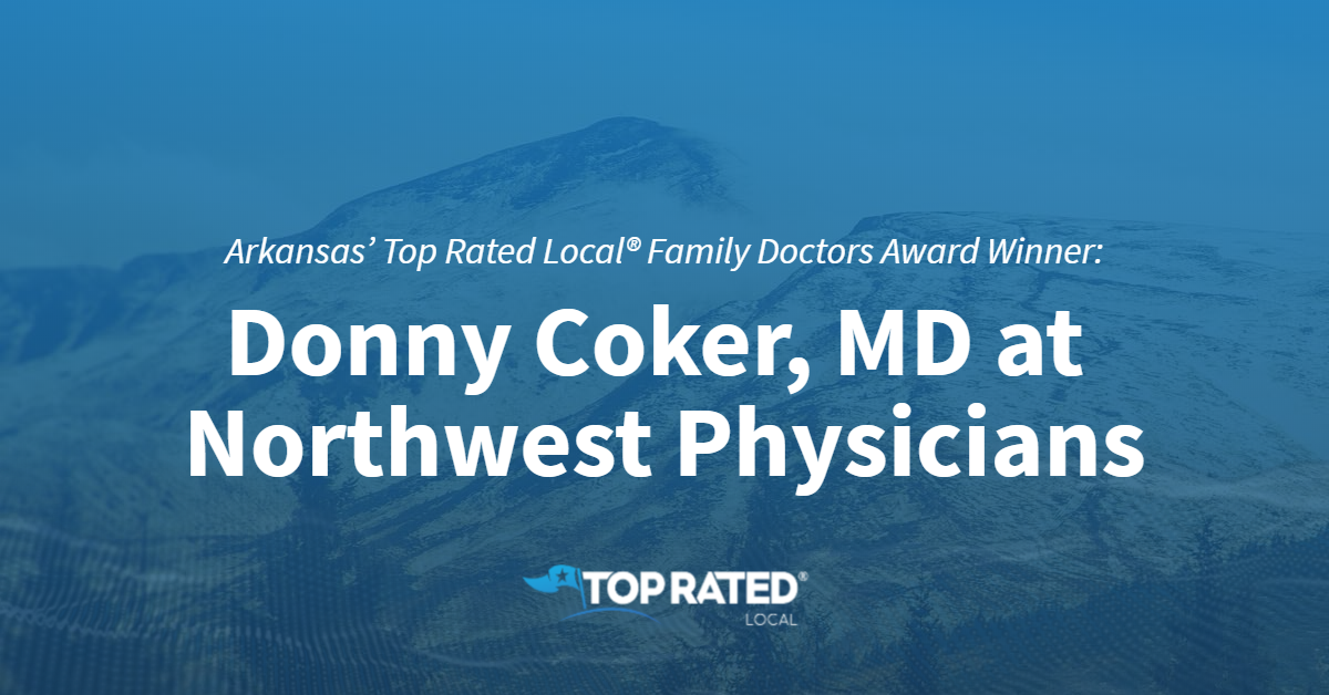 Arkansas' Top Rated Local® Family Doctors Award Winner: Donny Coker, MD at Northwest Physicians