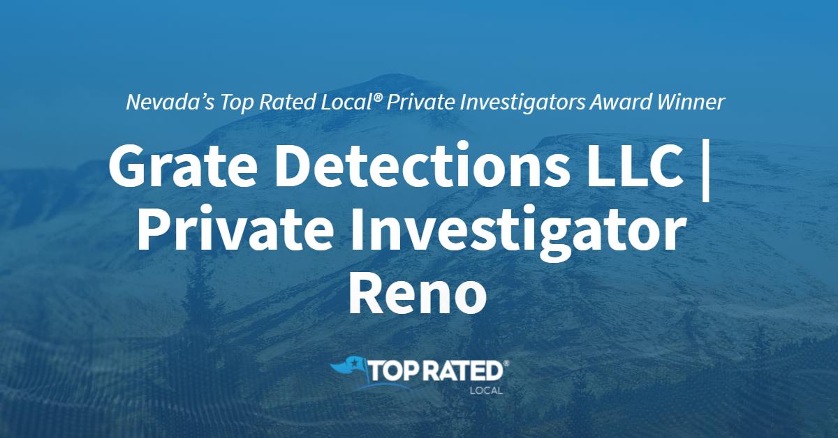 Nevada's Top Rated Local® Private Investigators Award Winner: Grate Detections LLC   Private Investigator Reno