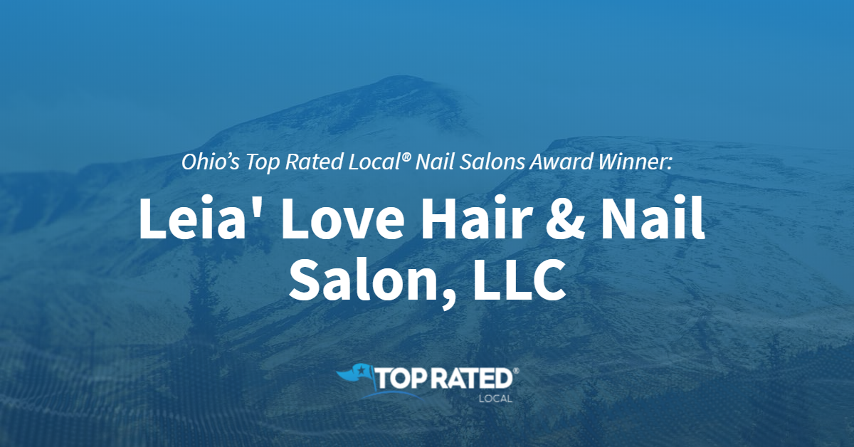 Ohio's Top Rated Local® Nail Salons Award Winner: Leia' Love Hair & Nail Salon, LLC