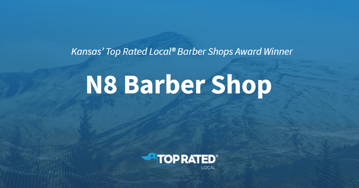 Kansas' Top Rated Local® Barber Shops Award Winner: N8 Barber Shop