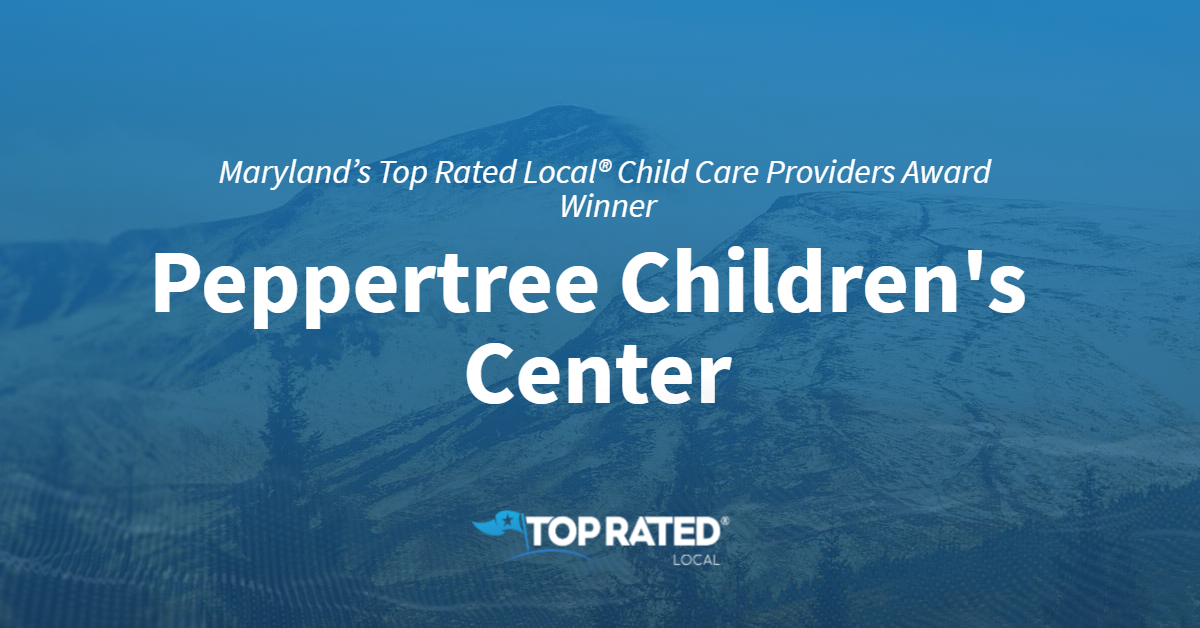 Maryland's Top Rated Local® Child Care Providers Award Winner: Peppertree Children's Center
