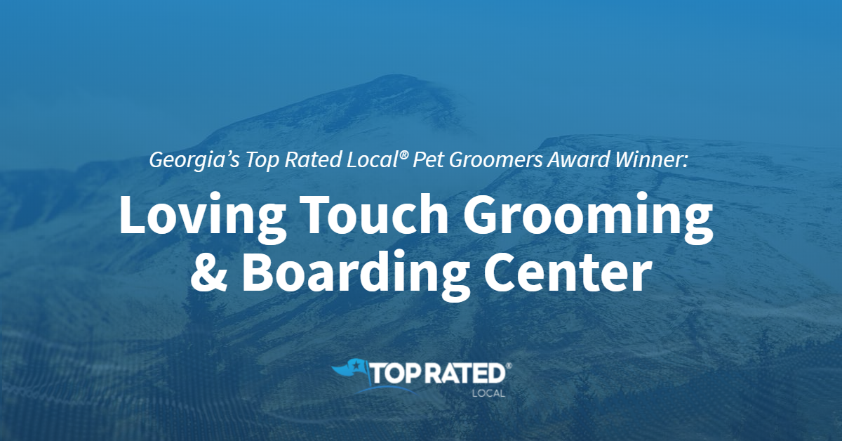 Georgia's Top Rated Local® Pet Groomers Award Winner: Loving Touch Grooming & Boarding Center