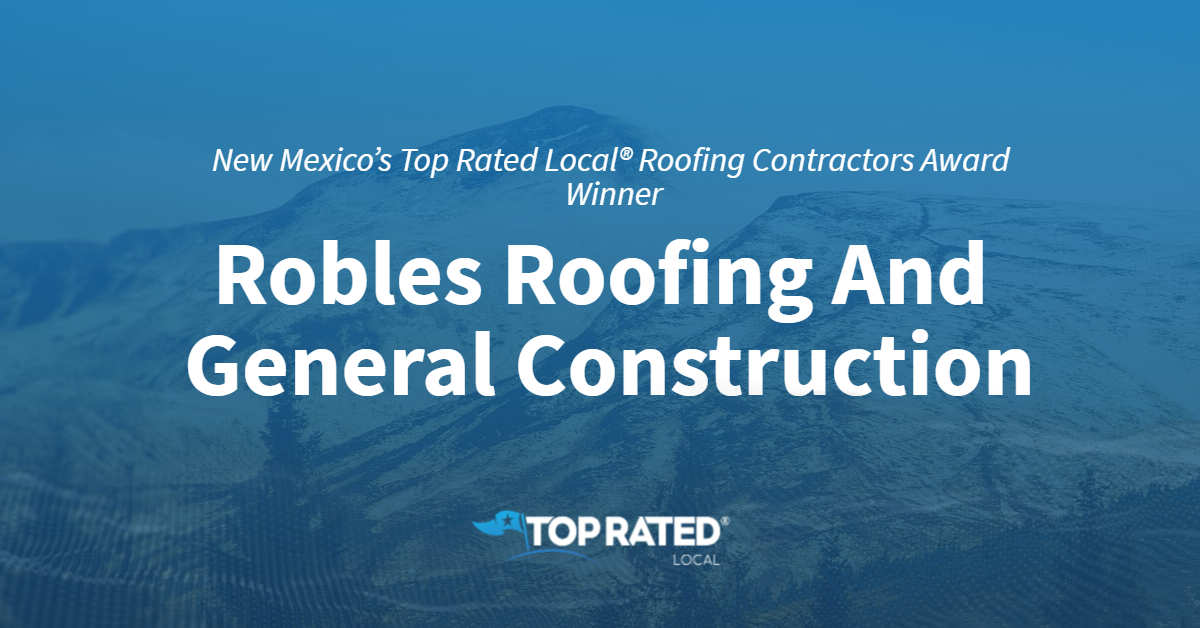 New Mexico's Top Rated Local® Roofing Contractors Award Winner: Robles Roofing And General Construction