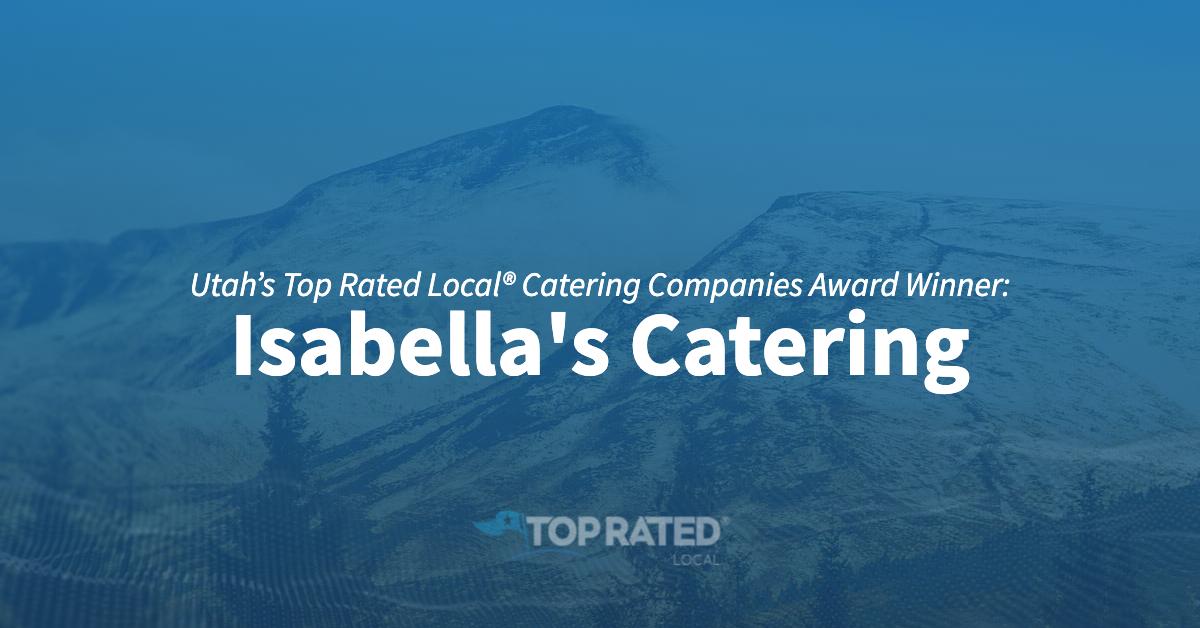 Utah's Top Rated Local® Catering Companies Award Winner: Isabella's Catering