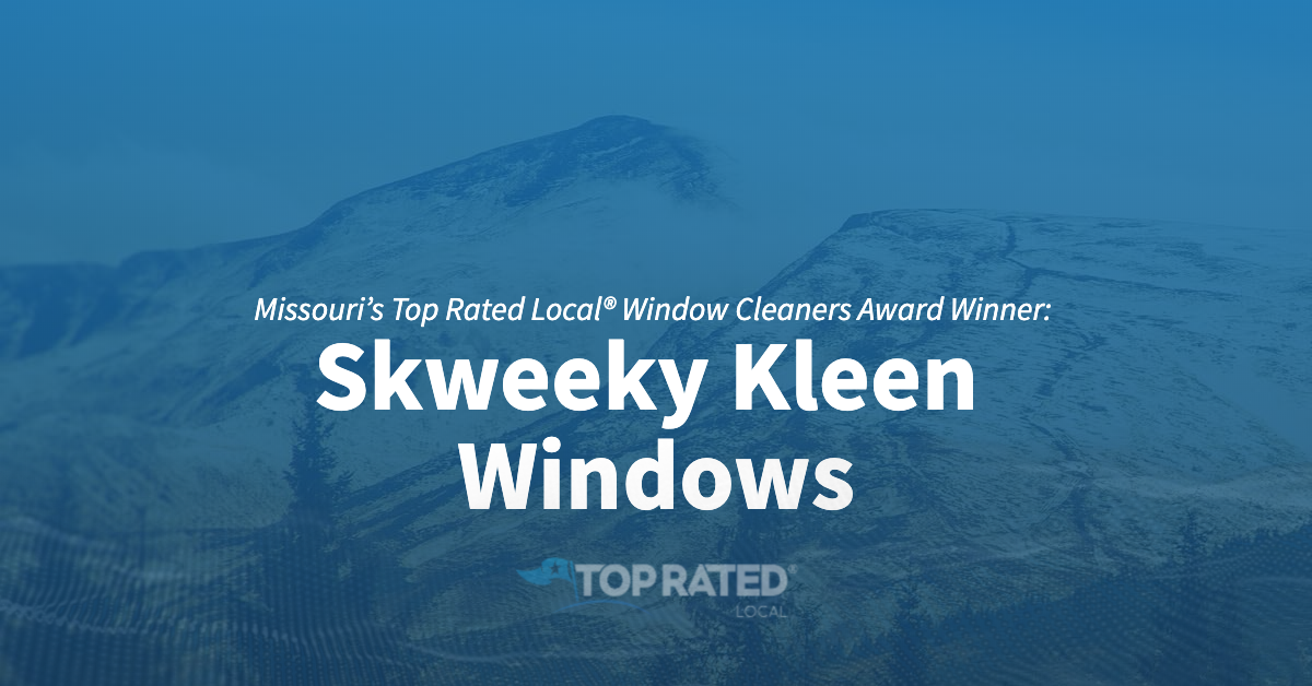 Missouri's Top Rated Local® Window Cleaners Award Winner: Skweeky Kleen Windows