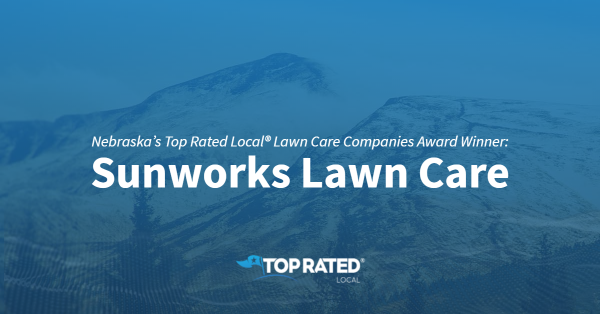 Nebraska's Top Rated Local® Lawn Care Companies Award Winner: Sunworks Lawn Care