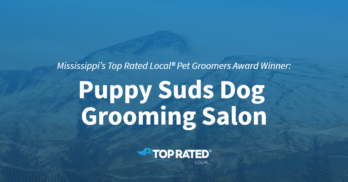 Mississippi's Top Rated Local® Pet Groomers Award Winner: Puppy Suds Dog Grooming Salon