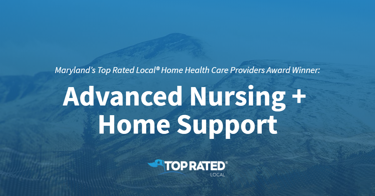 Maryland's Top Rated Local® Home Health Care Providers Award Winner: Advanced Nursing + Home Support