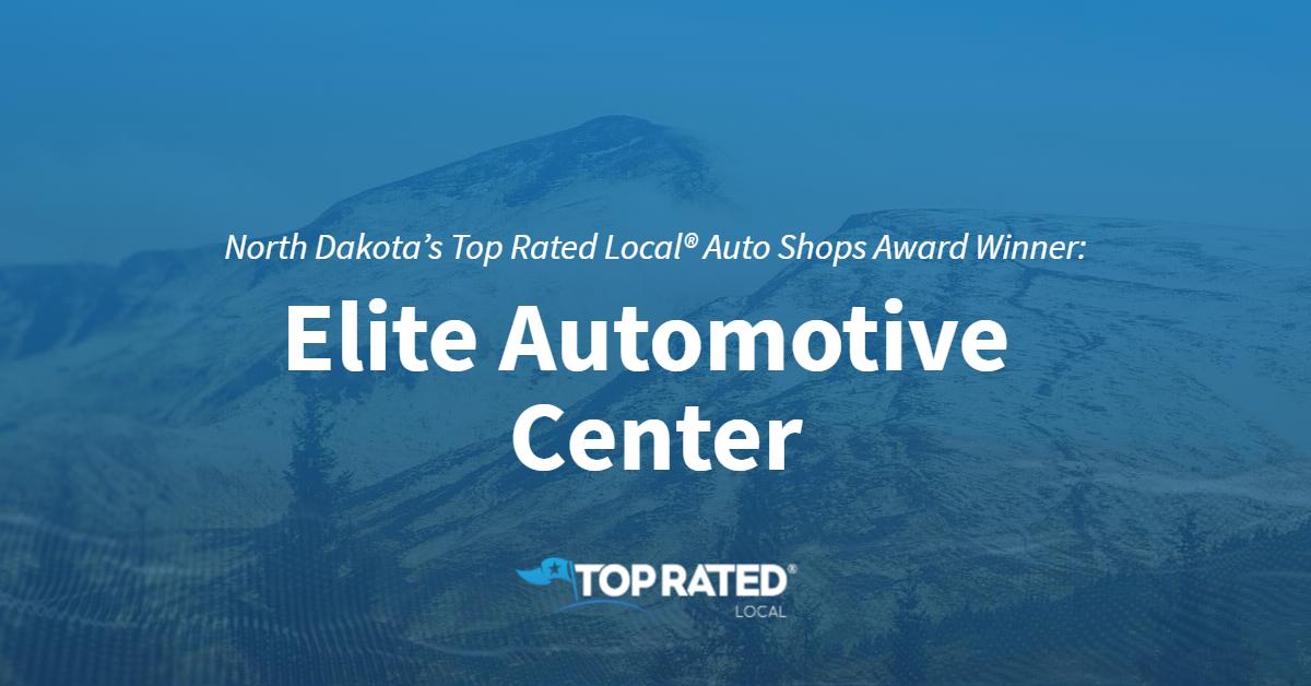 North Dakota's Top Rated Local® Auto Shops Award Winner: Elite Automotive Center