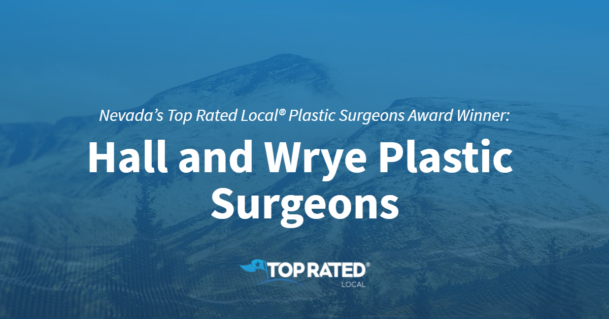 Nevada's Top Rated Local® Plastic Surgeons Award Winner: Hall and Wrye Plastic Surgeons