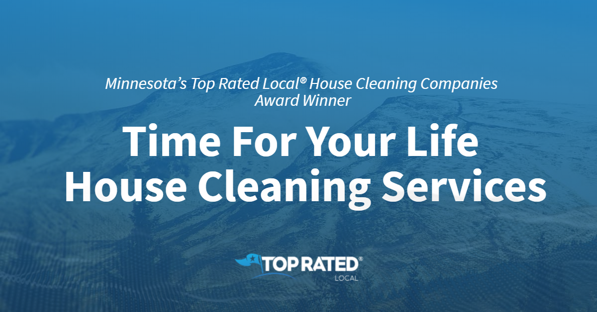 Minnesota's Top Rated Local® House Cleaning Companies Award Winner: Time For Your Life House Cleaning Services