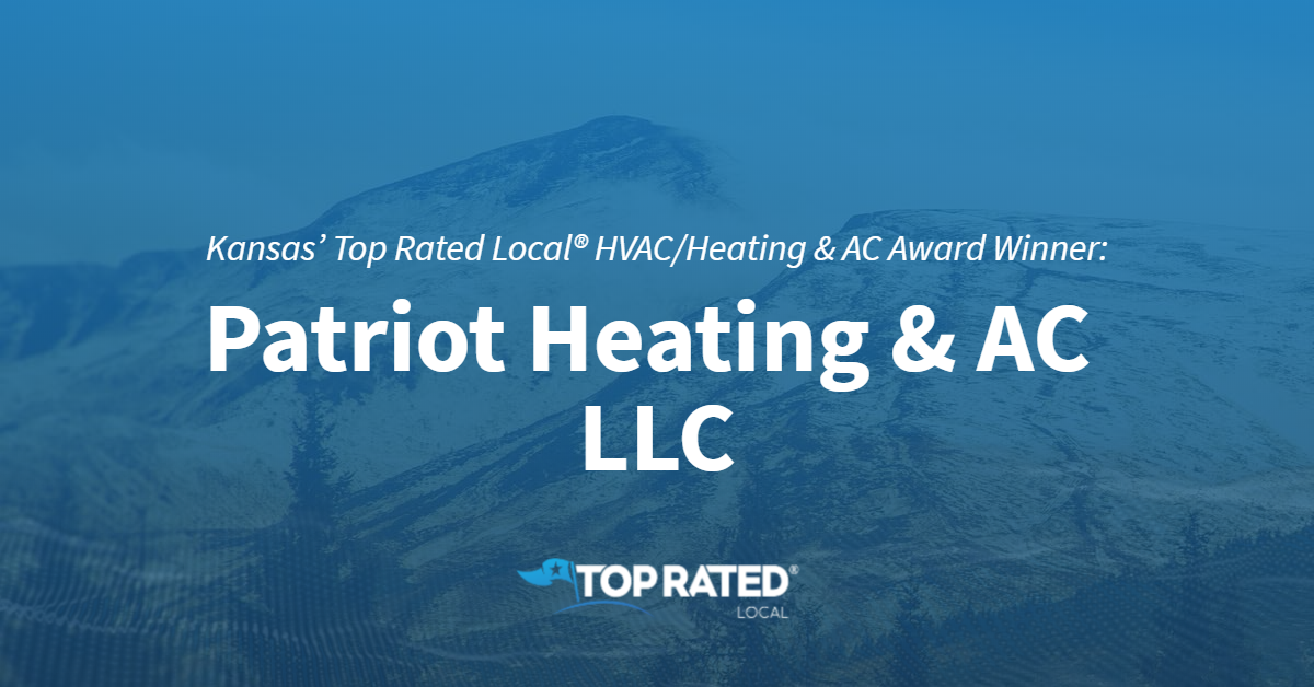 Kansas' Top Rated Local® HVAC/Heating & AC Award Winner: Patriot Heating & AC LLC