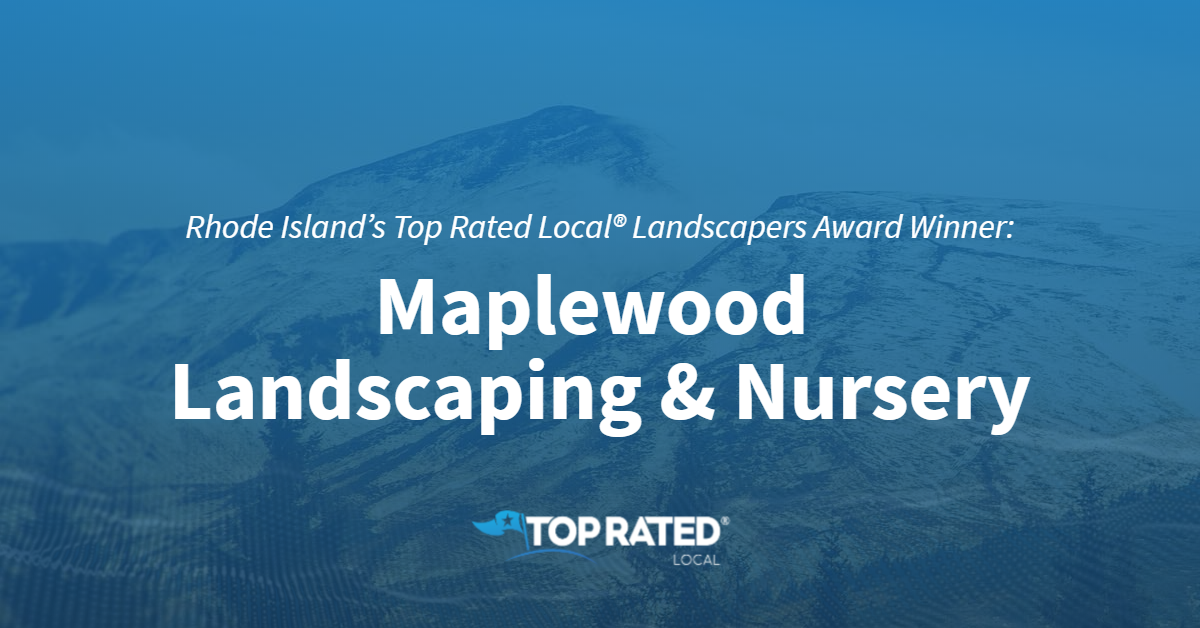 Rhode Island's Top Rated Local® Landscapers Award Winner: Maplewood Landscaping & Nursery