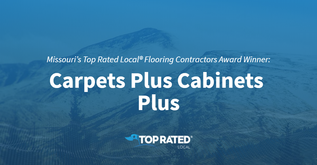 Missouri's Top Rated Local® Flooring Contractors Award Winner: Carpets Plus Cabinets Plus